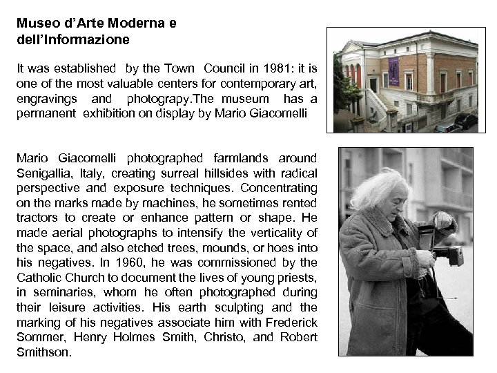 Museo d'Arte Moderna e dell'Informazione It was established by the Town Council in 1981: