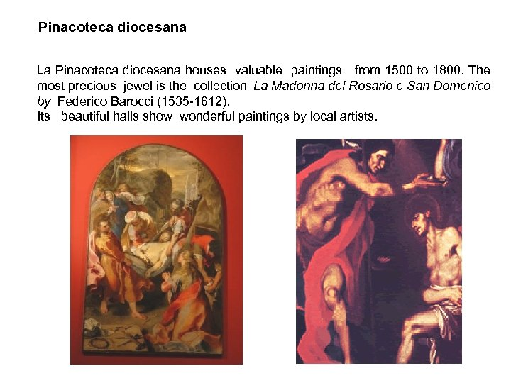 Pinacoteca diocesana La Pinacoteca diocesana houses valuable paintings from 1500 to 1800. The most