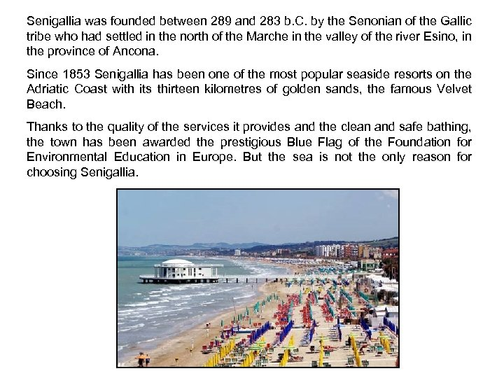 Senigallia was founded between 289 and 283 b. C. by the Senonian of the