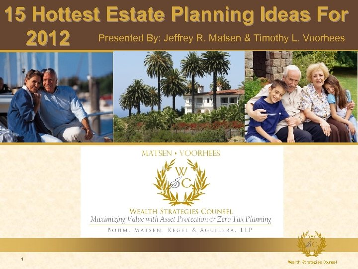 15 Hottest Estate Planning Ideas For 2012 Presented By: Jeffrey R. Matsen & Timothy