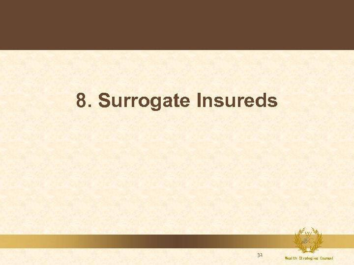 8. Surrogate Insureds 32 Wealth Strategies Counsel