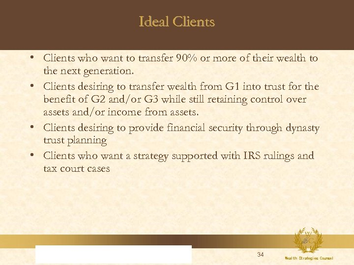 Ideal Clients • Clients who want to transfer 90% or more of their wealth