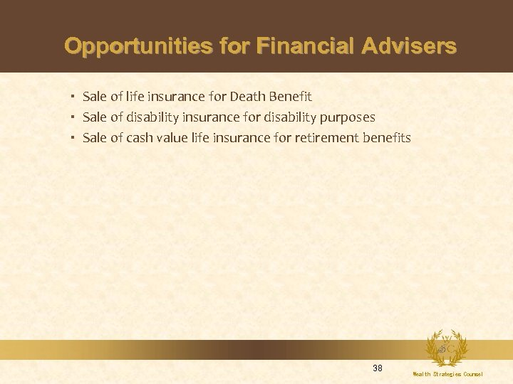 Opportunities for Financial Advisers Sale of life insurance for Death Benefit Sale of disability