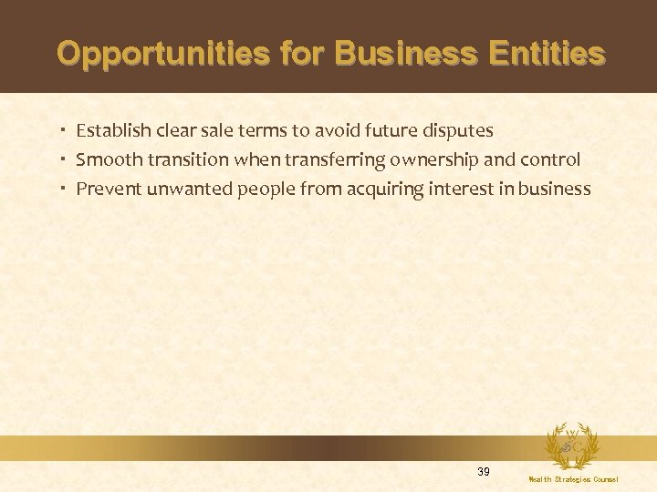 Opportunities for Business Entities Establish clear sale terms to avoid future disputes Smooth transition