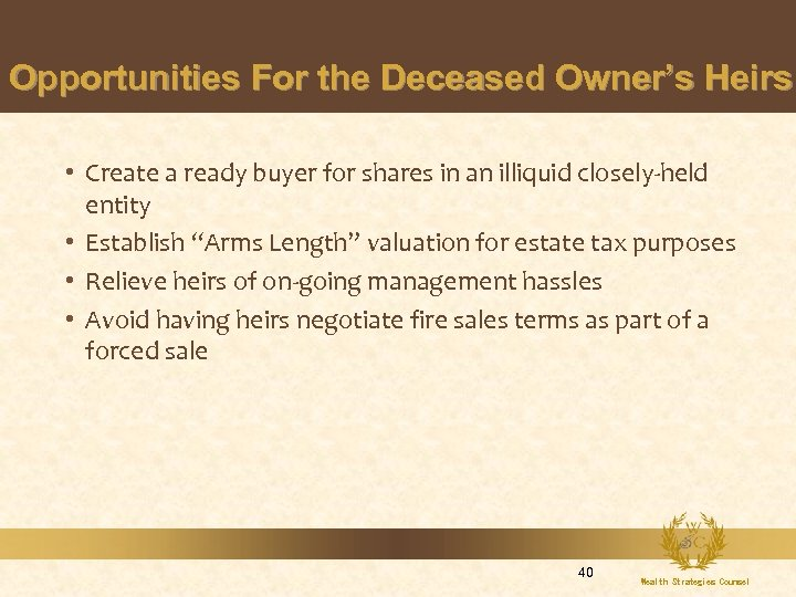 Opportunities For the Deceased Owner's Heirs • Create a ready buyer for shares in