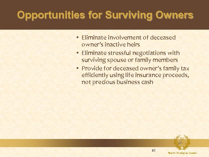 Opportunities for Surviving Owners • Eliminate involvement of deceased owner's inactive heirs • Eliminate