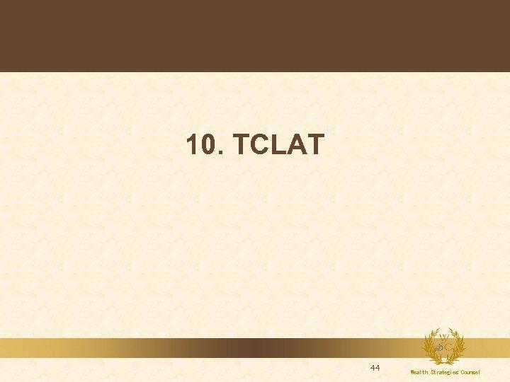 10. TCLAT 44 Wealth Strategies Counsel