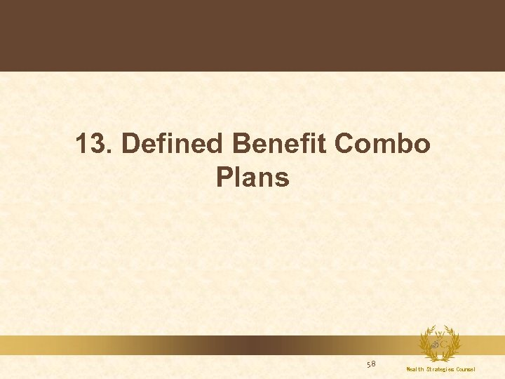 13. Defined Benefit Combo Plans 58 Wealth Strategies Counsel