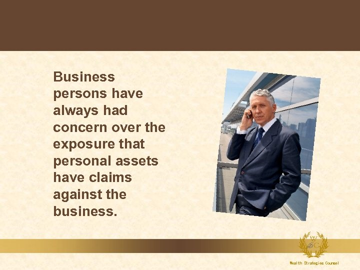 Business persons have always had concern over the exposure that personal assets have claims