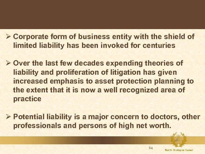 Ø Corporate form of business entity with the shield of limited liability has been