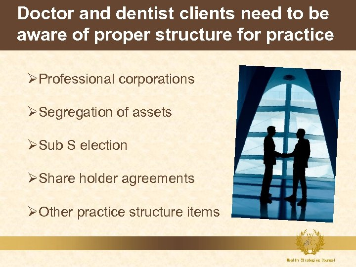 Doctor and dentist clients need to be aware of proper structure for practice ØProfessional