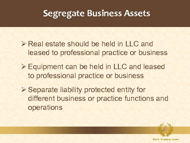 Segregate Business Assets Ø Real estate should be held in LLC and leased to