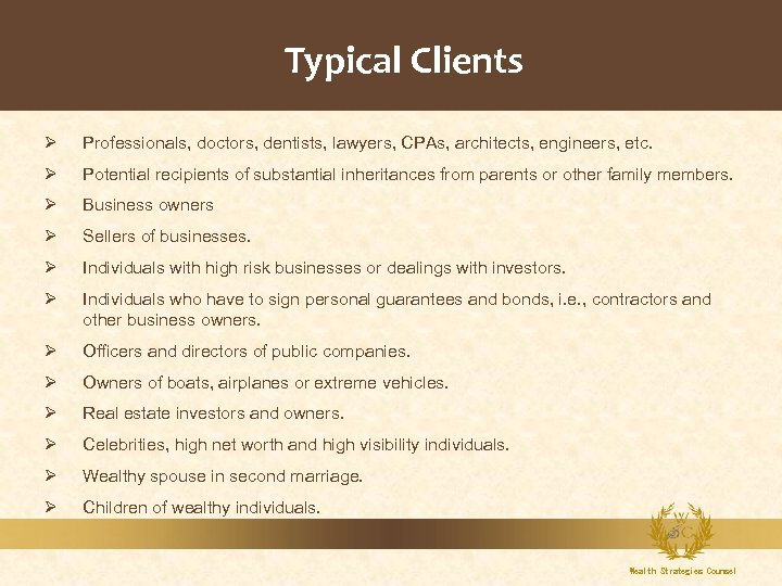 Typical Clients Ø Professionals, doctors, dentists, lawyers, CPAs, architects, engineers, etc. Ø Potential recipients