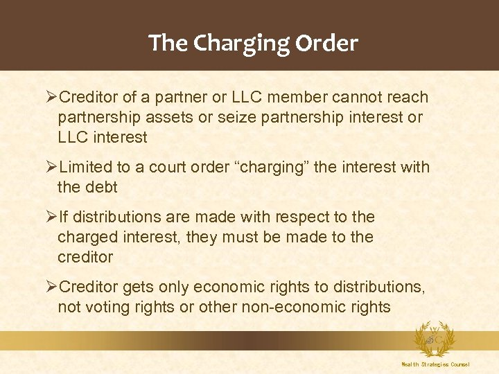 The Charging Order ØCreditor of a partner or LLC member cannot reach partnership assets