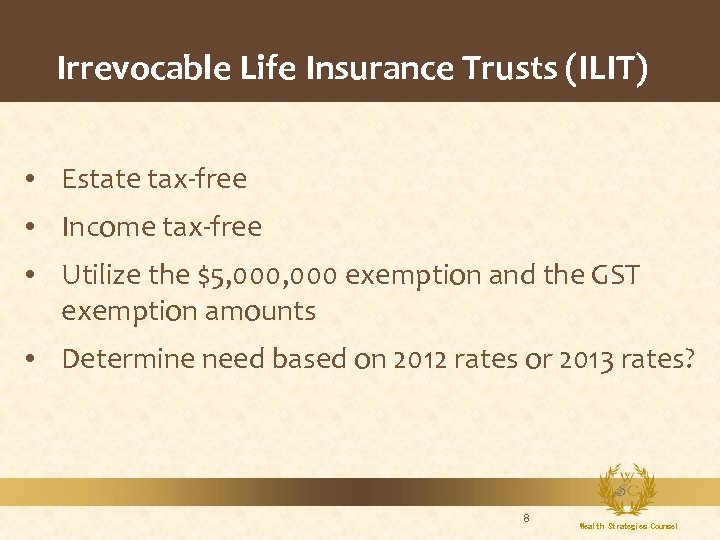 Irrevocable Life Insurance Trusts (ILIT) • Estate tax-free • Income tax-free • Utilize the