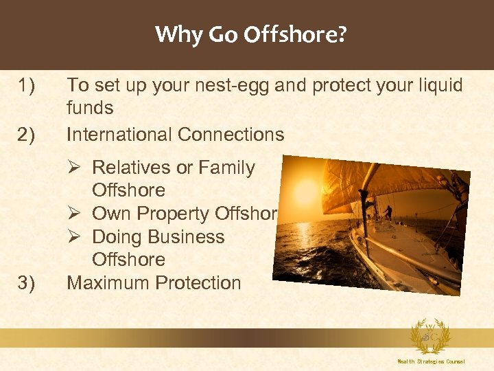 Why Go Offshore? 1) 2) To set up your nest-egg and protect your liquid
