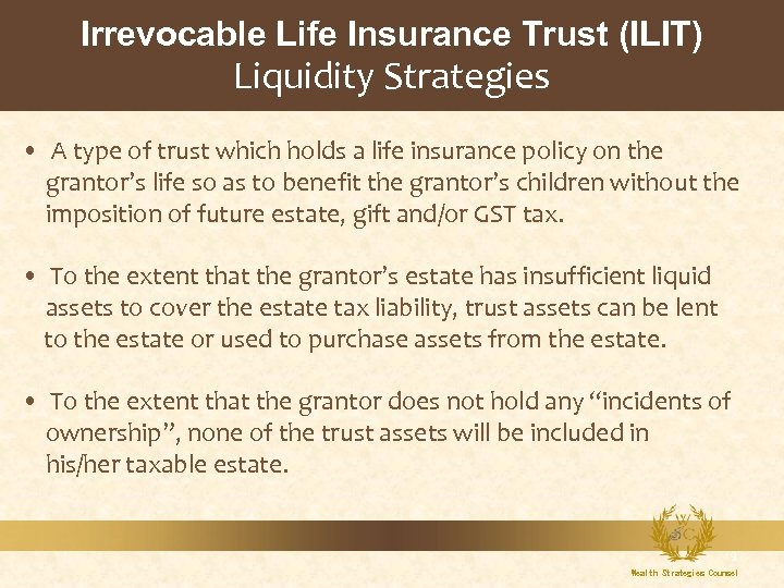 Irrevocable Life Insurance Trust (ILIT) Liquidity Strategies • A type of trust which holds