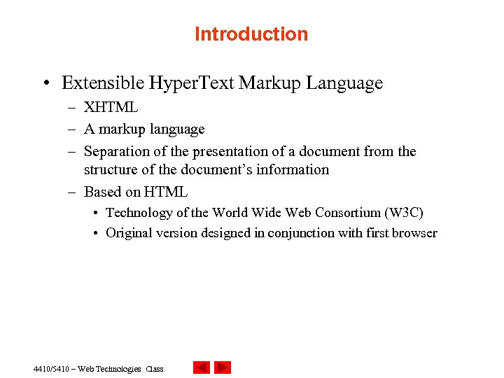 Introduction • Extensible Hyper. Text Markup Language – XHTML – A markup language –