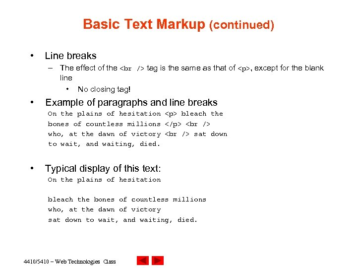 Basic Text Markup (continued) • Line breaks – The effect of the tag is