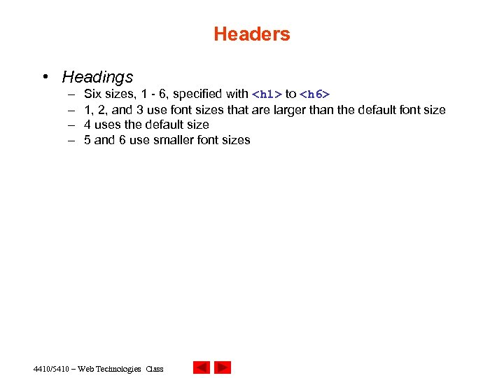 Headers • Headings – – Six sizes, 1 - 6, specified with <h 1>