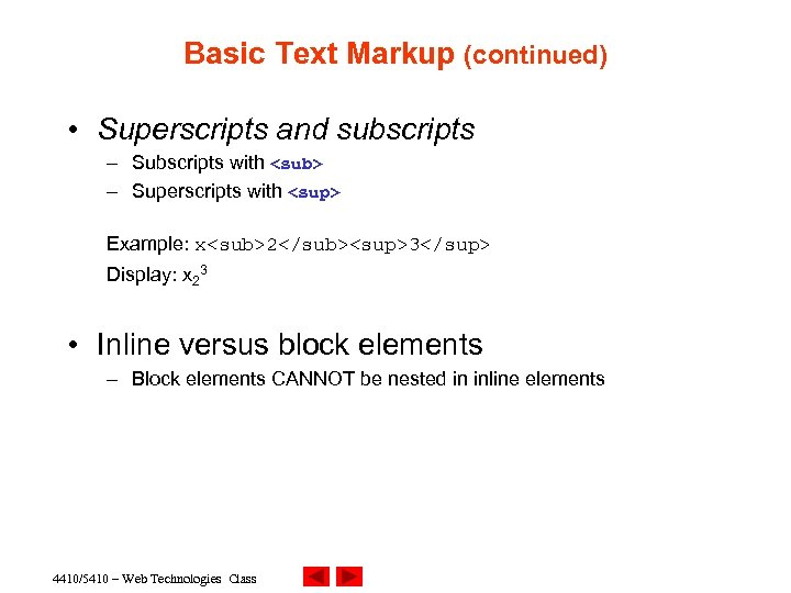 Basic Text Markup (continued) • Superscripts and subscripts – Subscripts with <sub> – Superscripts