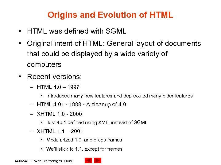 Origins and Evolution of HTML • HTML was defined with SGML • Original intent