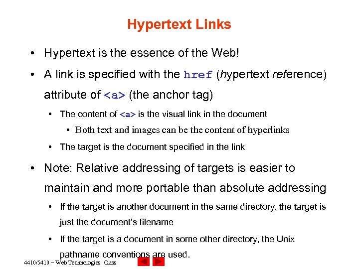 Hypertext Links • Hypertext is the essence of the Web! • A link is