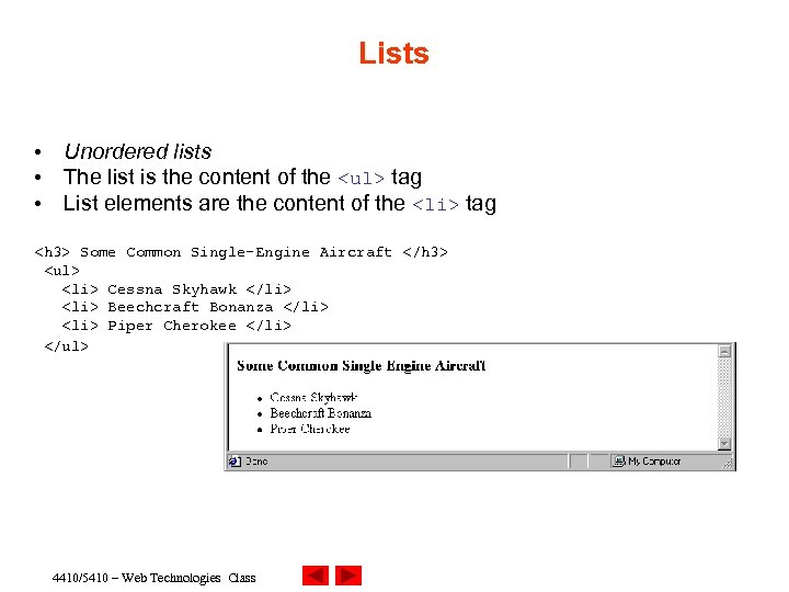 Lists • Unordered lists • The list is the content of the <ul> tag