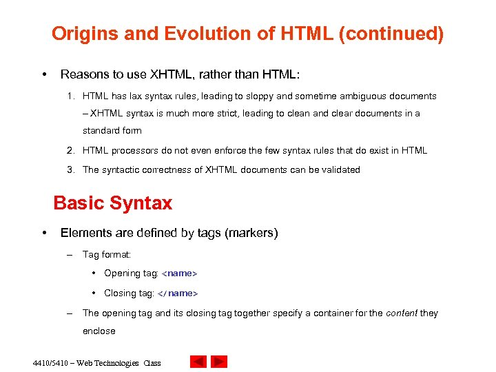 Origins and Evolution of HTML (continued) • Reasons to use XHTML, rather than HTML: