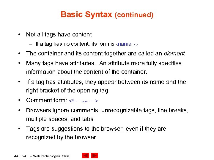 Basic Syntax (continued) • Not all tags have content – If a tag has