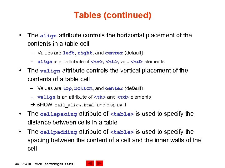 Tables (continued) • The align attribute controls the horizontal placement of the contents in