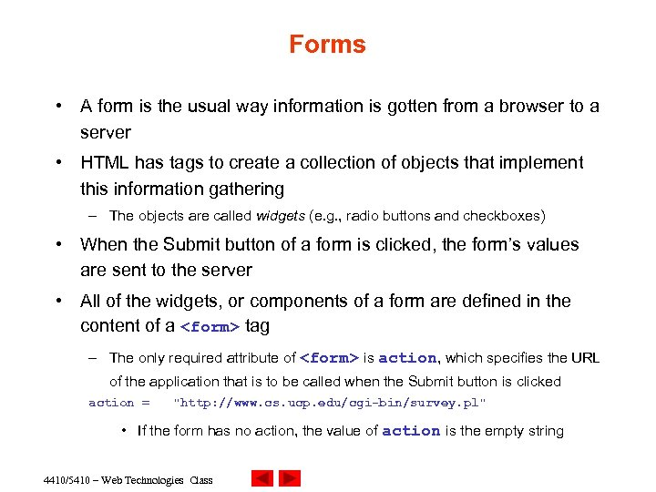 Forms • A form is the usual way information is gotten from a browser