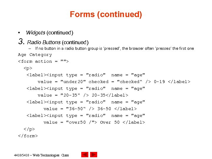 Forms (continued) • Widgets (continued) 3. Radio Buttons (continued) – If no button in