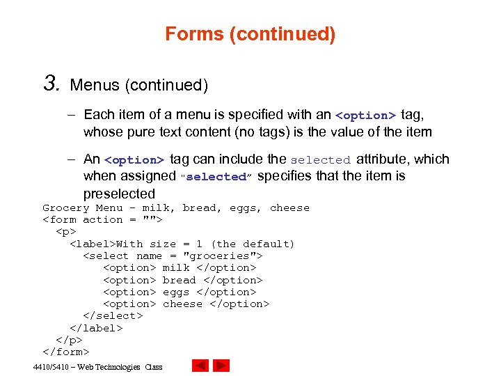 Forms (continued) 3. Menus (continued) – Each item of a menu is specified with