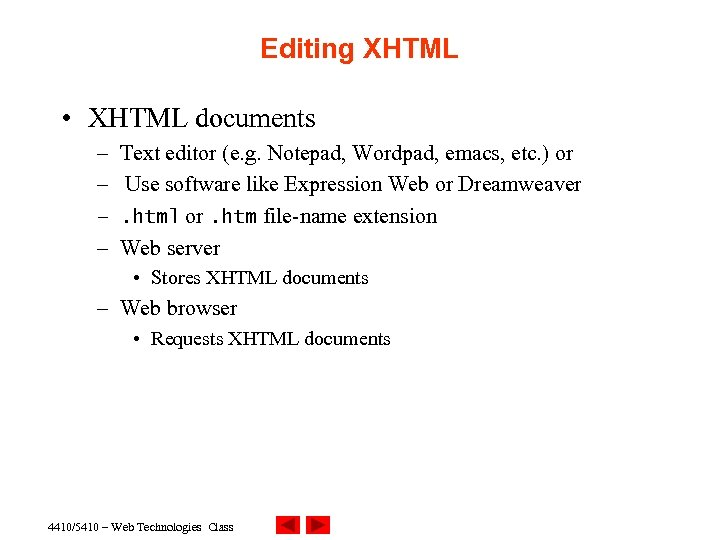 Editing XHTML • XHTML documents – Text editor (e. g. Notepad, Wordpad, emacs, etc.