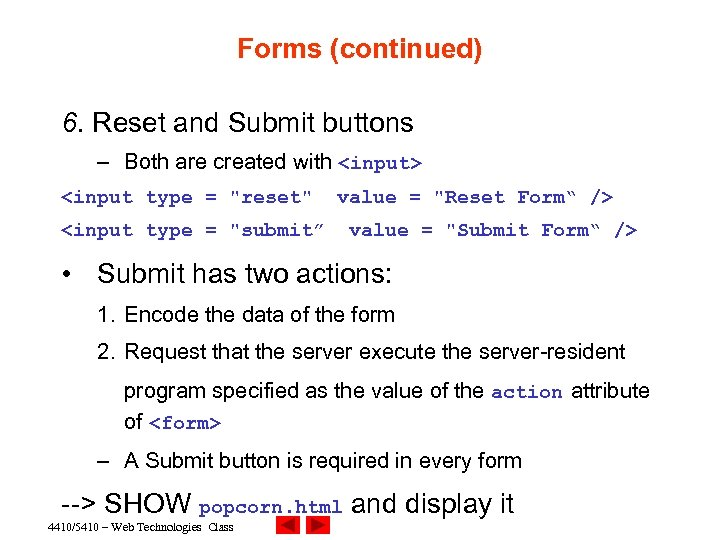 Forms (continued) 6. Reset and Submit buttons – Both are created with <input> <input