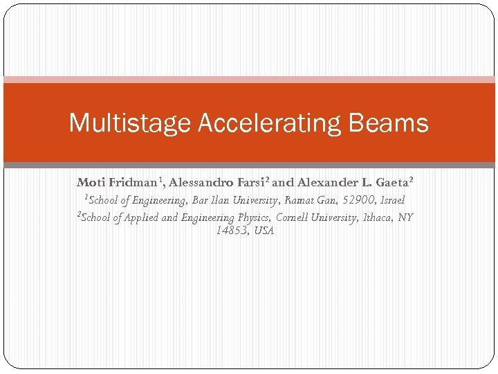 Multistage Accelerating Beams Moti Fridman 1, Alessandro Farsi 2 and Alexander L. Gaeta 2