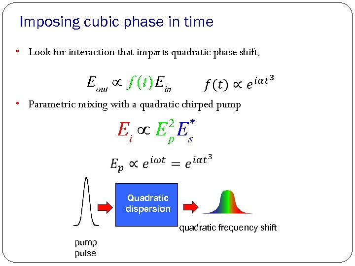 Imposing cubic phase in time • Look for interaction that imparts quadratic phase shift.