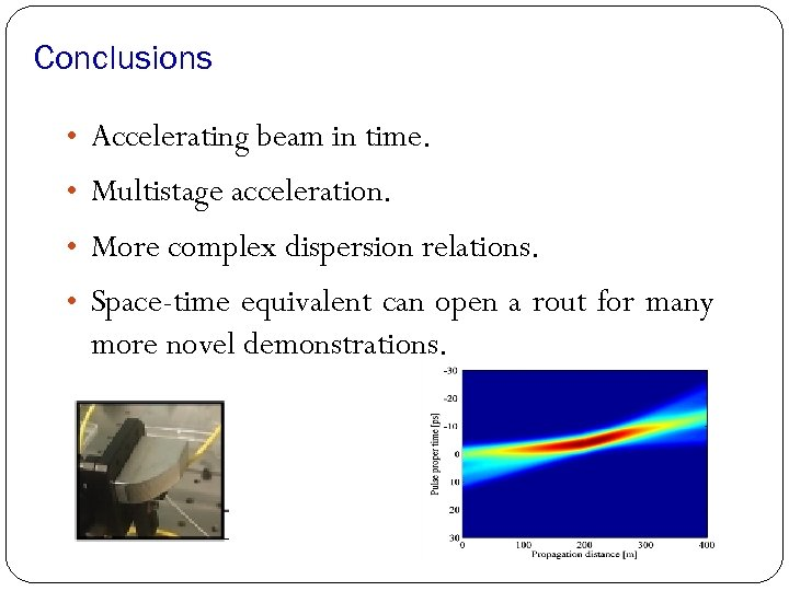 Conclusions • Accelerating beam in time. • Multistage acceleration. • More complex dispersion relations.