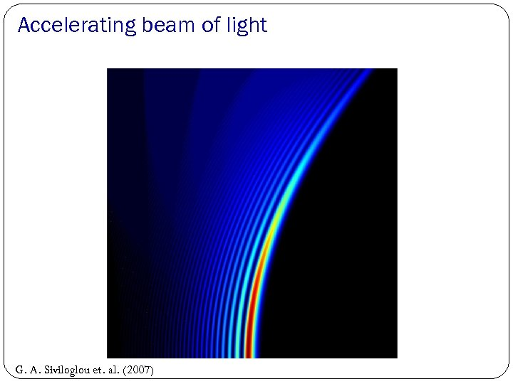Accelerating beam of light G. A. Siviloglou et. al. (2007)