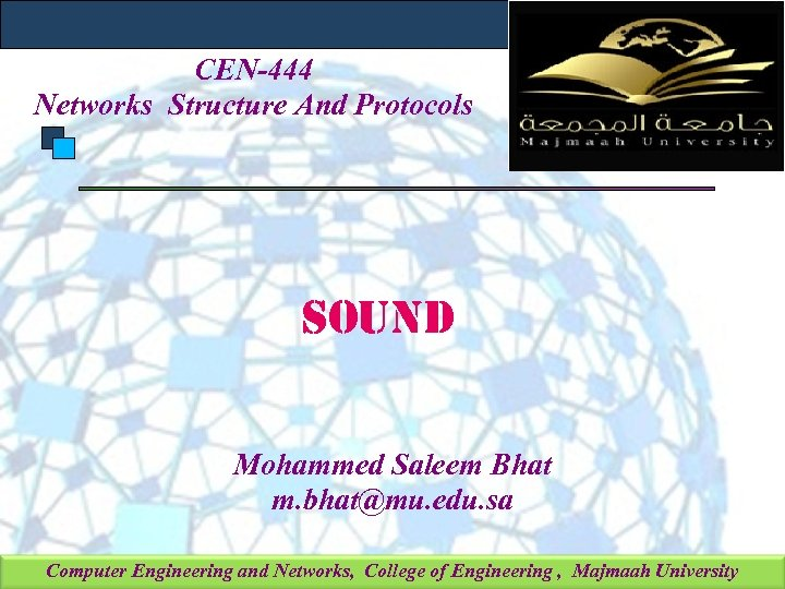 CEN-444 Networks Structure And Protocols SOUND Mohammed Saleem Bhat m. bhat@mu. edu. sa Computer