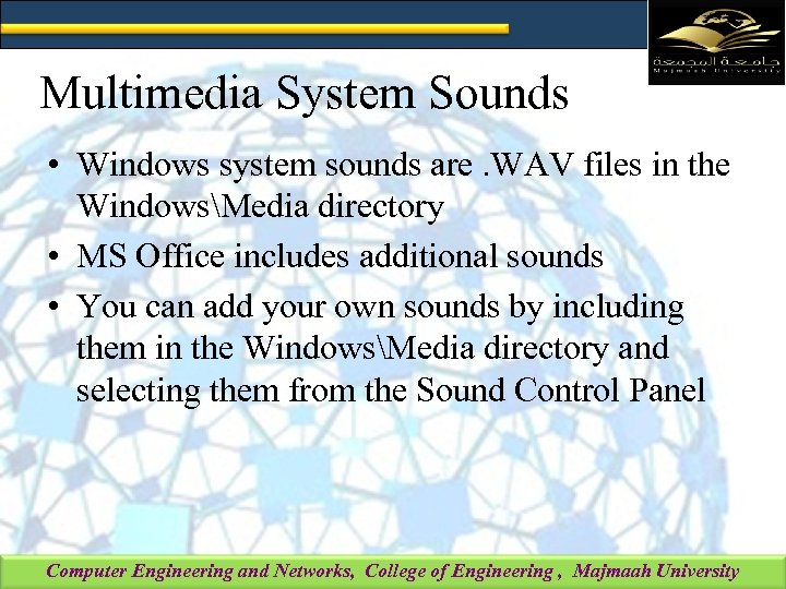 Multimedia System Sounds • Windows system sounds are. WAV files in the WindowsMedia directory