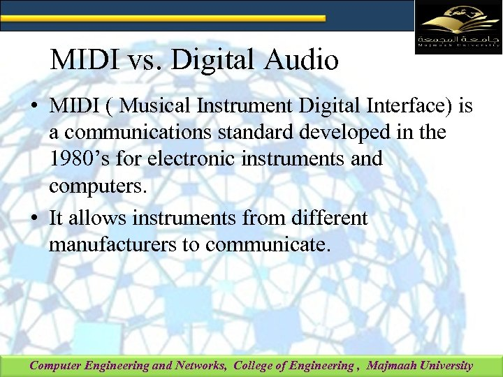 MIDI vs. Digital Audio • MIDI ( Musical Instrument Digital Interface) is a communications