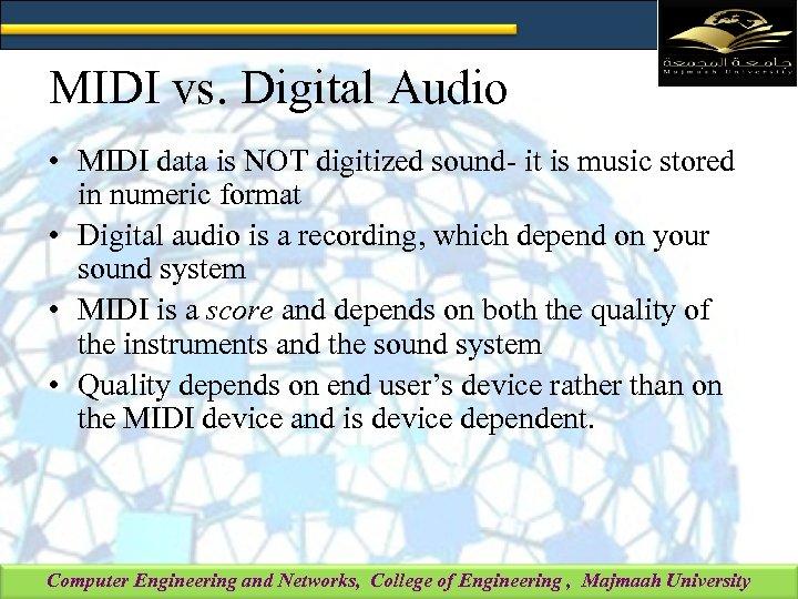 MIDI vs. Digital Audio • MIDI data is NOT digitized sound- it is music