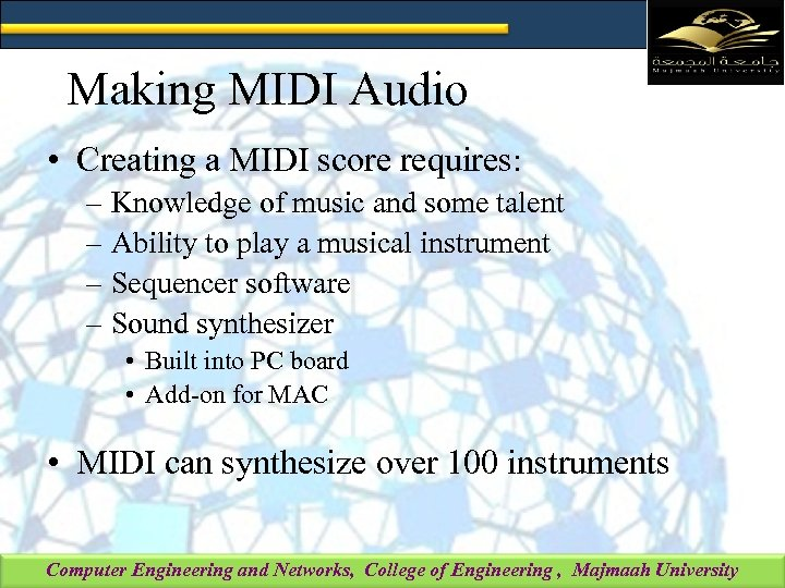 Making MIDI Audio • Creating a MIDI score requires: – Knowledge of music and