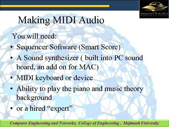 Making MIDI Audio You will need: • Sequencer Software (Smart Score) • A Sound