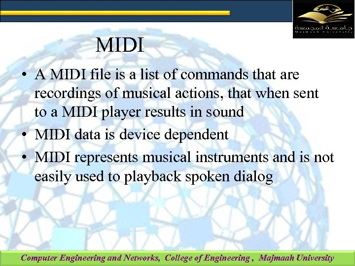 MIDI • A MIDI file is a list of commands that are recordings of