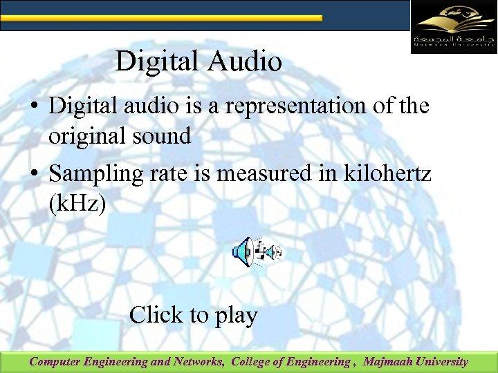 Digital Audio • Digital audio is a representation of the original sound • Sampling