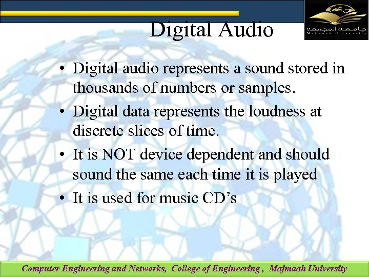 Digital Audio • Digital audio represents a sound stored in thousands of numbers or