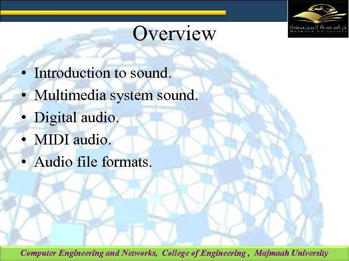 Overview • • • Introduction to sound. Multimedia system sound. Digital audio. MIDI audio.